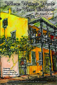 """Where Writers Wrote in New Orleans"" by Angela Carll"
